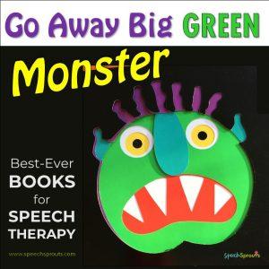 Go Away Big Green Monster Best Books for Speech Therapy speechsprouts.com