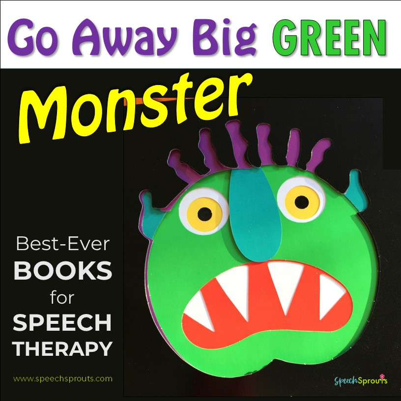 Go Away Big Green Monster Best Books for Speech Therapy speechsprouts.com