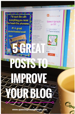 Read These 5 posts with great tips for improving your blog www.speechsproutstherapy.com