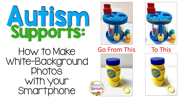 Autism Supports: How Make Photos with No Background Using Your Smartphone by Speech Sprouts www.speechsproutstherapy.com