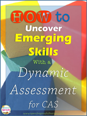 How to Uncover Emerging Skills with a  Dynamic Assessment for Childhood Apraxia of Speech www.speechsproutstherapy.com
