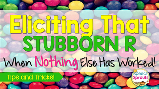 Articulation Tips and Tricks for SLPs: Eliciting the stubborn R sound when nothing else has worked www.speechsproutstherapy.com