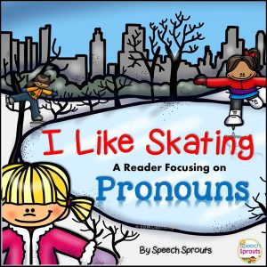 I Like Skating: A Reader focusing on Pronouns for winter speech therapy by Speech Sprouts