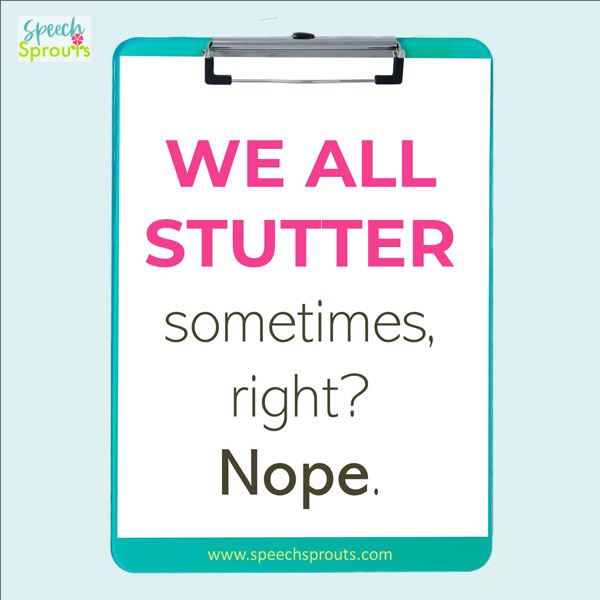 We all stutter sometimes, right? Nope. written on a clipboard.