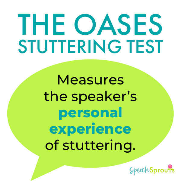 The OASES stuttering test measures a speaker's personal experience of stuttering written in a green speech bubble