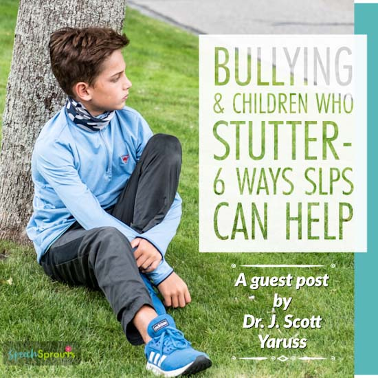 Children who stutter and bullying-6 Ways SLPs can help