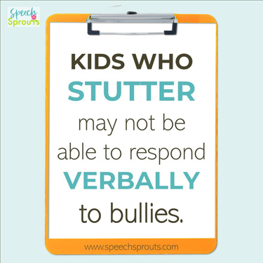 Children who stutter may not be able to respond verbally to bullies